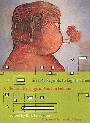 Give My Regards to Eighth Street By Feldman, Morton/ Friedman, B. H. (EDT)/ Friedman, B. H./ O'Hara, Frank
